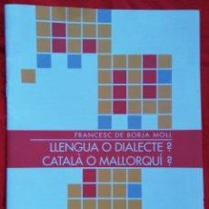 Libros de segunda mano: LLENGUA O DIALECTE ?, CATALÀ O MALLORQUÍ ?~LLIÇO INAUGURAL CURS 78~79 # F. DE B. MOLL - 2003 -PJRB. Lote 222216906