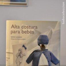 Libros de segunda mano: ALTA COSTURA PARA BEBÉS- SYLVIE LOUSSIER- EDITORIAL OCÉANO. Lote 222807203