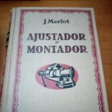 Libros de segunda mano: AJUSTADOR Y MONTADOR. J. MERLOT. EDITORIAL GUSTAVO GILI. BUEN ESTADO. EST10B2. Lote 223332953