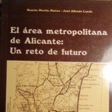 Libros de segunda mano: EL AREA METROPOLITANA DE ALICANTE :UN RETO DE FUTURO. Lote 223735981