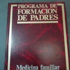 Libros de segunda mano: MEDICINA FAMILIAR - TOMO 4 DE PROGRAMA FORMACIÓN DE PADRES. Lote 225814297