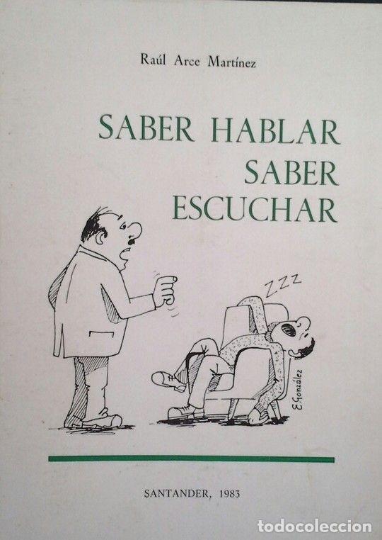 SABER HABLAR SABER ESCUCHAR; RAÚL ARCE MARTÍNEZ; 1983 AUTOGRAFO Y DEDICATORIA DEL AUTOR (Libros de Segunda Mano - Ciencias, Manuales y Oficios - Pedagogía)