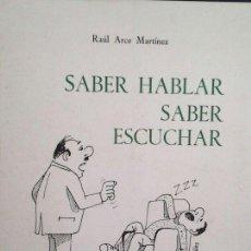 Libros de segunda mano: SABER HABLAR SABER ESCUCHAR; RAÚL ARCE MARTÍNEZ; 1983 AUTOGRAFO Y DEDICATORIA DEL AUTOR. Lote 229593880