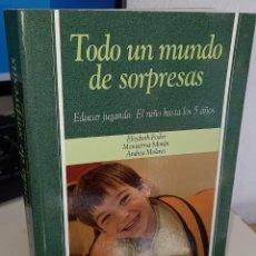 Libros de segunda mano: TODO UN MUNDO DE SORPRESAS EDUCAR JUGANDO. EL NIÑO HASTA LOS 5 AÑOS - FODOR / MORÁN / MOLERES. Lote 232805670