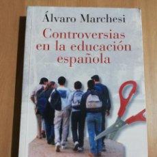 Libros de segunda mano: CONTROVERSIAS EN LA EDUCACIÓN ESPAÑOLA (ÁLVARO MARCHESI). Lote 233612495