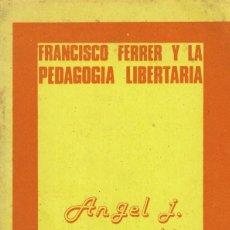 Libros de segunda mano: FRANCISCO FERRER Y LA PEDAGOGIA LIBERTARIA ANGEL CAPPELLETTI EDIT.MEXICANOS UNIDOS 1980. Lote 234545230
