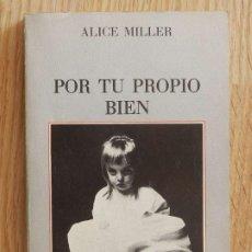 Libros de segunda mano: POR TU PROPIO BIEN ALICE MILLER 1ª EDICIÓN 1985 RAÍCES DE LA VIOLENCIA EN LA EDUCACIÓN DEL NIÑO. Lote 234944640
