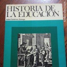 Libros de segunda mano: HISTORIA DE LA EDUCACIÓN - ISABEL GUTIERREZ ZULUAGA.. Lote 235353290
