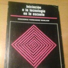 Libros de segunda mano: INICIACIÓN A LA TECNOLOGÍA EN LA ESCUELA. Lote 236146425