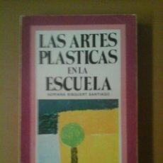 Libros de segunda mano: LAS ARTES PLÁSTICAS EN LA ESCUELA. Lote 236148745