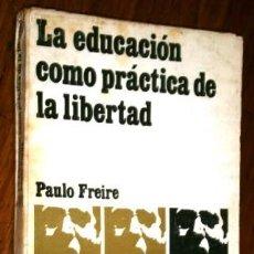 Libros de segunda mano: LA EDUCACIÓN COMO PRÁCTICA DE LA LIBERTAD POR PAULO FREIRE DE ED. SIGLO XXI EN BUENOS AIRES 1975. Lote 236503935