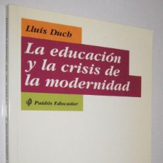 Libros de segunda mano: LA EDUCACION Y LA CRISIS DE LA MODERNIDAD - LLUIS DUCH. Lote 236518390