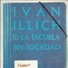 Libros de segunda mano: IVAN ILLICH O LA ESCUELA SIN SOCIEDAD, HUBERT HANNOUN. Lote 236641880