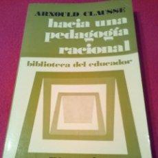 Libros de segunda mano: HACIA UNA PEDAGOGIA RACIONAL ARNOULD CLAUSSE AQ5. Lote 236646535