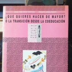 Libros de segunda mano: ¿QUÉ QUIERES HACER DE MAYOR? O LA TRANSICIÓN DESDE LA COEDUCACIÓN. AGUAS VICAS CATALA. ENRIQUETA GAR. Lote 237162415