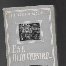 Libros de segunda mano: ESE HIJO VUESTRO (3ª EDICIÓN 1953). DE BUCK, JUAN MARÍA. Lote 238858040