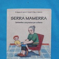 Libros de segunda mano: SERRA MAMERRA. - CANTARELLES I CANÇONETES PER A INFANTS R. BASSA I ALTRES. Lote 242854965