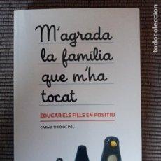 Libros de segunda mano: M'AGRADA LA FAMILIA QUE M'HA TOCAT. EDUCAR ELS FILLS EN POSITIU. CARME THIÓ DE POL. EUMO 2013.. Lote 242951310