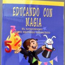 Libros de segunda mano: EDUCANDO CON MAGIA. EL ILUSIONISMO COMO RECURSO DIDÁCTICO. XUXO RUÍZ. Lote 244553285