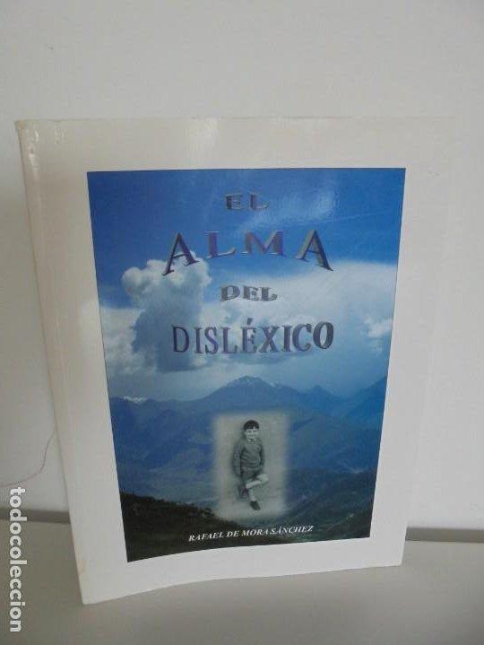 EL ALMA DEL DISLEXICO. RAFAEL DE MORA SANCHEZ. DEDICADO POR EL AUTOR. 2009 (Libros de Segunda Mano - Ciencias, Manuales y Oficios - Pedagogía)
