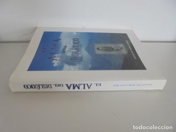 Libros de segunda mano: EL ALMA DEL DISLEXICO. RAFAEL DE MORA SANCHEZ. DEDICADO POR EL AUTOR. 2009 - Foto 2 - 245213250