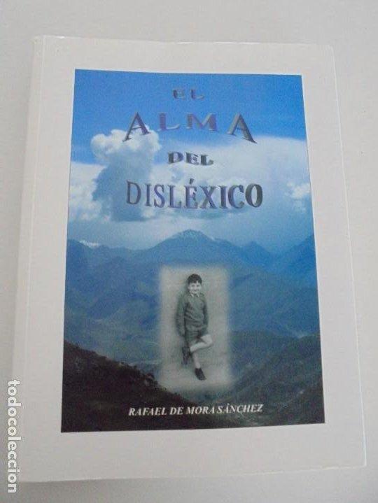 Libros de segunda mano: EL ALMA DEL DISLEXICO. RAFAEL DE MORA SANCHEZ. DEDICADO POR EL AUTOR. 2009 - Foto 6 - 245213250