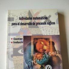 Libros de segunda mano: ACTIVIDADES MATEMÁTICAS PARA EL DESARROLLO DE PROCESOS LÓGICOS : CONTAR E INDUCIR.. Lote 18804146