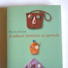Libros de segunda mano: A EDUCAR TAMBIEN SE APRENDE - MIGUEL SILVEIRA - FIRMA DEL AUTOR. Lote 245522275