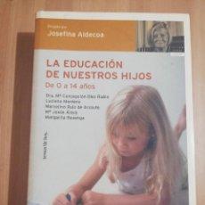Libros de segunda mano: LA EDUCACIÓN DE NUESTROS HIJOS. DE 0 A 14 AÑOS (JOSEFINA ALDECOA). Lote 252947840