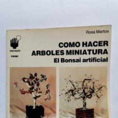 Libros de segunda mano: COMO HACER ÁRBOLES MINIATURA EL BONSAI ARTIFICIAL ROSA MARTOS CEAC. Lote 254489940