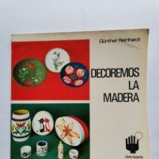 Libros de segunda mano: DECOREMOS LA MADERA CEAC GUNTHER REINHARDT. Lote 254490485