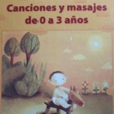 Libros de segunda mano: CANCIONES Y MASAJES DE 0 A 3 AÑOS NATALIA VELILLA MAITE HERNANDEZ 2005. Lote 255591660