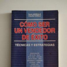Libros de segunda mano: CÓMO SER UN VENDEDOR DE ÉXITO: TÉCNICAS Y ESTRATEGIAS. PAOLO MOREALE/CLAUDIA CANILLI. Lote 255940295