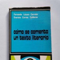Libros de segunda mano: COMO SE COMENTA UN TEXTO LITERARIO FERNANDO LAZARO CARRETER. Lote 260981795