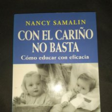 Libros de segunda mano: CON EL CARIÑO NO BASTA. CÓMO EDUCAR CON EFICACIA - NANCY SAMALIN. Lote 261641925