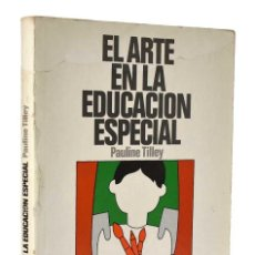 Libros de segunda mano: EL ARTE EN LA EDUCACIÓN ESPECIAL - PAULINE TILLEY. Lote 261660605
