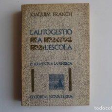 Libros de segunda mano: LIBRERIA GHOTICA. JOAQUIM FRANCH. L ´AUTOGESTIÓ A L ´ESCOLA. EDITORIAL NOVA TERRA. 1972.. Lote 262302210