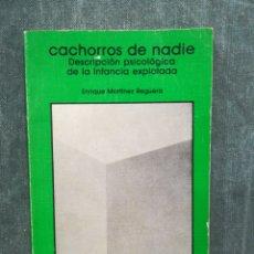 Libros de segunda mano: CACHORROS DE NADIE - DESCRIPCIÓN PSICOLÓGICA DE LA INFANCIA EXPLOTADA - E. MARTÍNEZ REGUERA. Lote 262849635