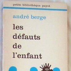 Libros de segunda mano: LES DEFAUTS DE L'ENFANT - ANDRE BERGE - ED. PAYOT 1975 - VER INDICE. Lote 263122620