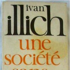 Libros de segunda mano: UNE SOCIETE SANS ECOLE - IVAN ILLICH - EDITIONS DU SEUIL 1971 - VER INDICE. Lote 263160025