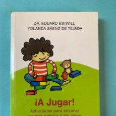 Libros de segunda mano: ¡A JUGAR! ACTIVIDADES PARA ENSEÑAR BUENOS HÁBITOS A LOS NIÑOS - DR EDUARD ESTIVILL, YOLANDA SANCHEZ. Lote 266081453