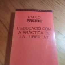 Libros de segunda mano: L'EDUCACIO COM A PRACTICA DE LA LLIBERTAT ( PAULO FREIRE) PRIMERA EDICIO 1987.. Lote 269314203