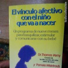 Libros de segunda mano: EL VÍNCULO AFECTIVO CON EL NIÑO QUE VA A NACER, DR. THOMAS VERNY Y PAMELA WEINTRAUB. L.25588. Lote 270594603