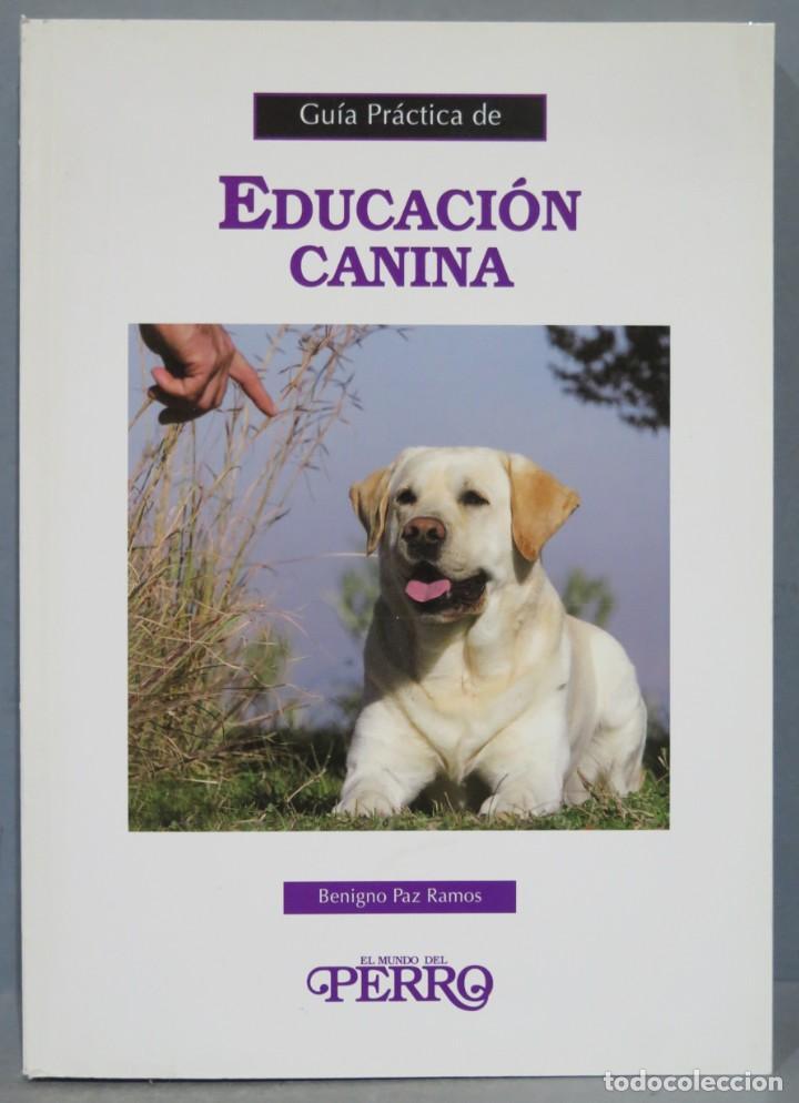 GUÍA PRÁCTICA DE EDUCACIÓN CANINA. BENIGNO PAZ RAMOS (Libros de Segunda Mano - Ciencias, Manuales y Oficios - Pedagogía)