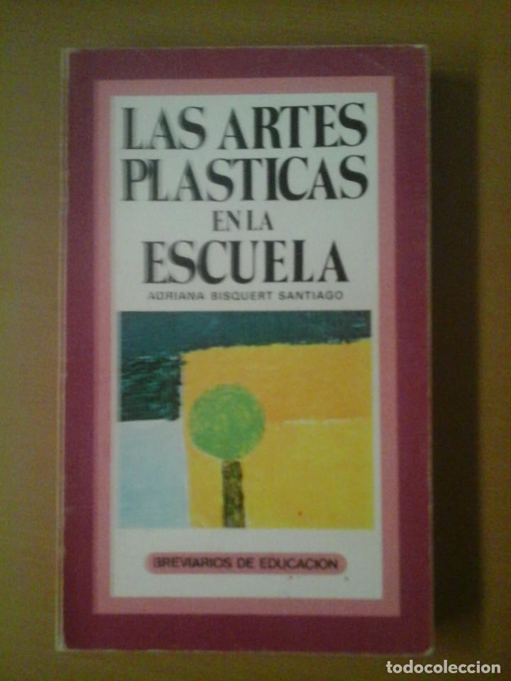 LAS ARTES PLÁSTICAS EN LA ESCUELA (Libros de Segunda Mano - Ciencias, Manuales y Oficios - Pedagogía)