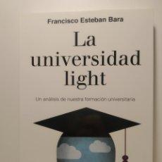 Libros de segunda mano: LA UNIVERSIDAD LIGHT. UN ANÁLISIS. DE NUESTRA FORMACIÓN UNIVERSITARIA. ESTEBAN BARA, FRANCISCO.. Lote 287048058