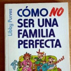 Libros de segunda mano: COMO NO SER UNA FAMILIA PERFECTA.LIBBY PURVES.PAIDOS.1996.PADRES.FAMILIA.PEDAGOGIA.. Lote 288479583