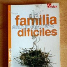 Libros de segunda mano: LA FAMILIA ANTE MOMENTOS DIFICILES.GUIA.PADRES.HIJOS.ASUNTOS SOCIALES.MADRID.EDUCACION.2007. Lote 288479813