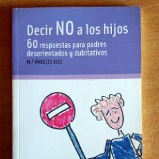 Libros de segunda mano: DECIR NO A LOS HIJOS.60 RESPUESTAS.MARIA ANGELES JUEZ.EDITORIAL SINTESIS.PADRES.EDUCACION.HIJOS. Lote 288480693