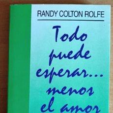 Libros de segunda mano: TODO PUEDE ESPERAR MENOS EL AMOR.RANDY COLTON ROLFE.VERGARA.1991.HIJOS.RELACION SANA.EDUCACION. Lote 288482148